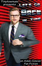 Let's Go Back In Time--an Adam Conover Fanfiction by Tinytownusa