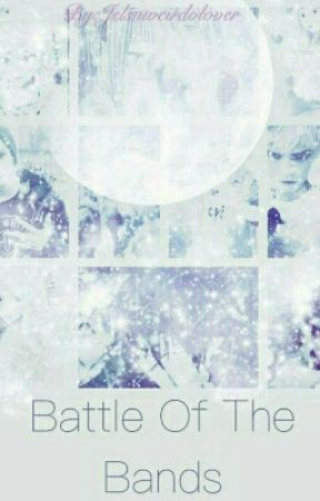 Battle of the Bands *The big 8 Fanfic* by Jelsaweirdolover