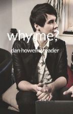 Why me? 《Dan Howell x Reader Story》 by gaybumblebee