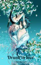 Drunk in love | SasuSaku by chewpy-san