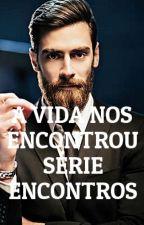 A Vida Nos Encontrou Vol 3 (Série Encontros) by Chuva50