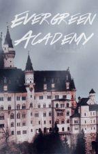 Evergreen Academy  (closed till next semester) by StarCrossedBooklover