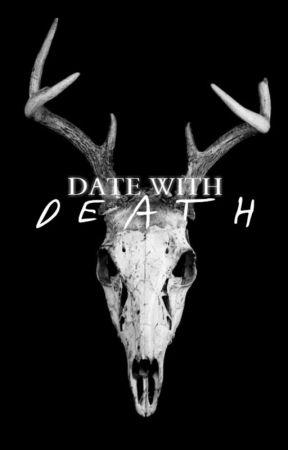 Date With Death #Wattys2017 by XxAlphaOfAllxX