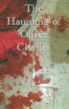 The Haunting of Oliver Charles by WishingOnHeadlights