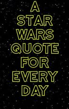 Daily Star Wars Quotes  by TakeAGiantStep