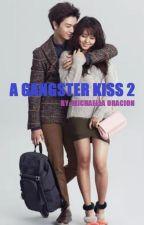 A GANGSTER KISS BOOK 2 by MichaellaOracion14