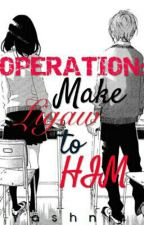 OPERATION: Make Ligaw to him by yashnii