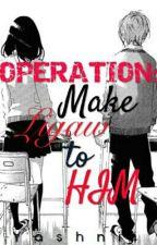 OPERATION: Make Ligaw to him(Under Revision) by yashnii