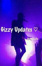 Gizzy Updates ♡ by GizzyLyfe