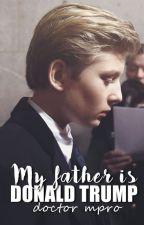 Bố anh là tổng thống Donald Trump. by DoctorMPro