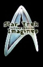 Star Trek Imagines by LogicalTrekkiness