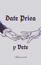 Date Prisa y Vete by Solara530