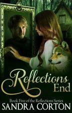 Reflections End (Book 5) Now published so sample only by SandraCorton