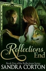 Reflections End (Book 5 of the Reflections Series) by SandraCorton