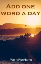 Add one word a day by WeirdPenName