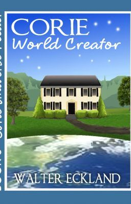 Corie World Creator (Corie Universe Feeder Book Three)
