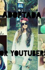 Adoptada por Youtubers {Youtubers & Tu} by SoyKamiiBitch
