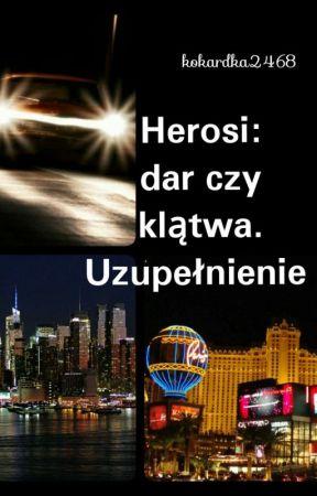 Herosi: dar czy klątwa. Uzupełnienie. by kokardka2468