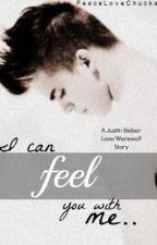 I can feel you with me..(Sequel to ICFYHB)(Justin Bieber)*werewolf* by lxuxex