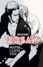 Maybe...I love you II ZoSan ✔ by Ukatomi