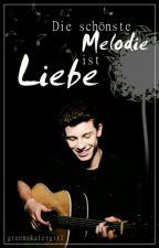 Die Schönste Melodie Ist Liebe(Shawn Mendes FF)    by greenskatergirl