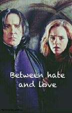Between hate and love || Snape FF by musicforeverinlove