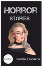 Horror stories (English & Tagalog)  by margsVJ