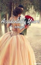 Accidentally Yours by Jetaimexoxo