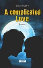 A Complicated Love! by SaraVincenti95