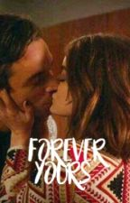 Forever yours [EZRIA] by ezriasfuture