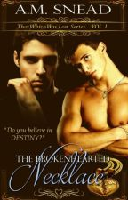 The Brokenhearted Necklace (That Which Was Lost series - Vol. 1) by AMS1971