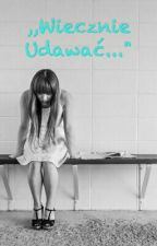 """,,Wiecznie Udawać..."""" [SKOŃCZONE] by NicoleBlackPotter"""
