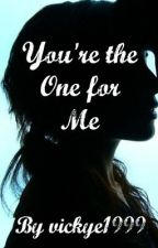 You're the One for Me by vickye1999