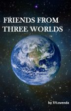 Friends from three Worlds/CZ by TFLovenda