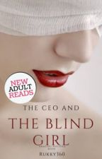 THE CEO AND THE BLIND GIRL  #Watty2017 by Rukky360