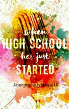 When High School has just Started by AnonymouslySingle14