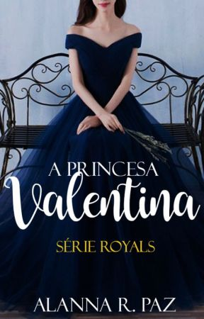 A Princesa Valentina {Royals•Book I} by AlannaRPaz