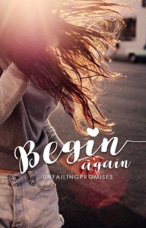 Begin Again by unfailingpromises