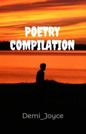 POETRY COMPILATION by Demi_Joyce