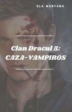 El Clan Dracul 2: El Caza-vampiros(5 Temporada)TERMINADA by ElaManyoma