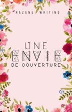 Une envie de couverture  by AnAddictOfWriting