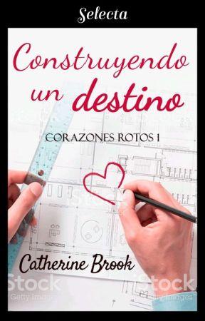 Construyendo Un Destino (Corazones Rotos #1) by cathbrook