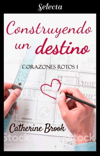Construyendo Un Destino (Corazones Rotos #1)