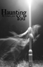 Haunting You by Claire_201