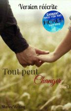 Tout peut changer |Tome 1| by MarineWriting