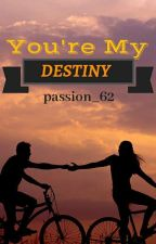 You're My Destiny (Unedited) by passion_62