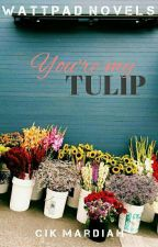 You're my Tulip ✔ by CikMardiah
