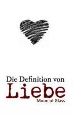 Die Definition von Liebe by HonneyMoona
