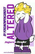 Altered [Asgore x Reader] by PokemonPenguin207