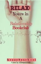Relax: You're in a Relationship Bookclub by KrazySexyKool08